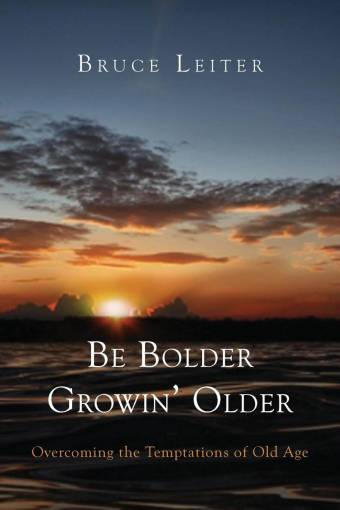 Be Bolder Growin' Older: Overcoming the Temptations of Old Age
