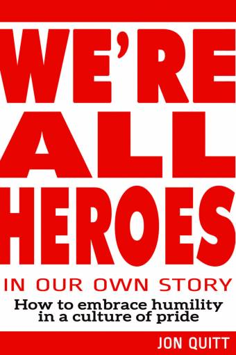 We're All Heroes In Our Own Story